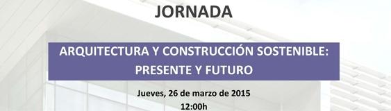 Jornada «Arquitectura y Construcción Sostenible:Presente y Futuro»